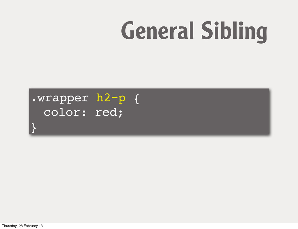 .wrapper h2~p { ! color: red; } General Sibling...
