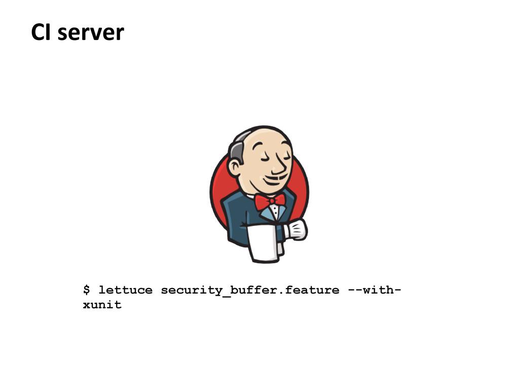 CI server $ lettuce security_buffer.feature --w...