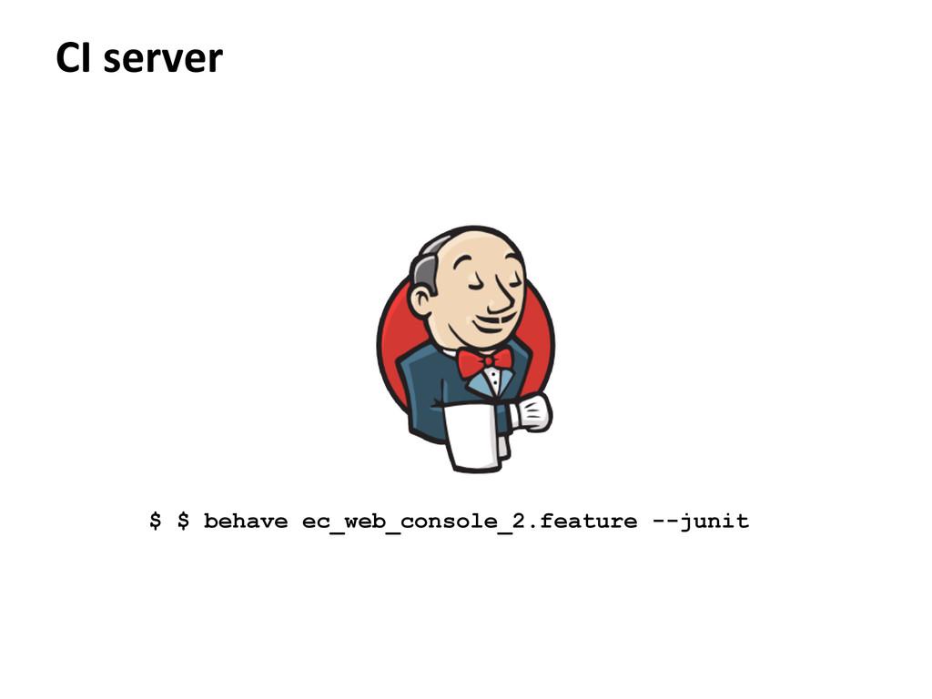 CI server $ $ behave ec_web_console_2.feature -...