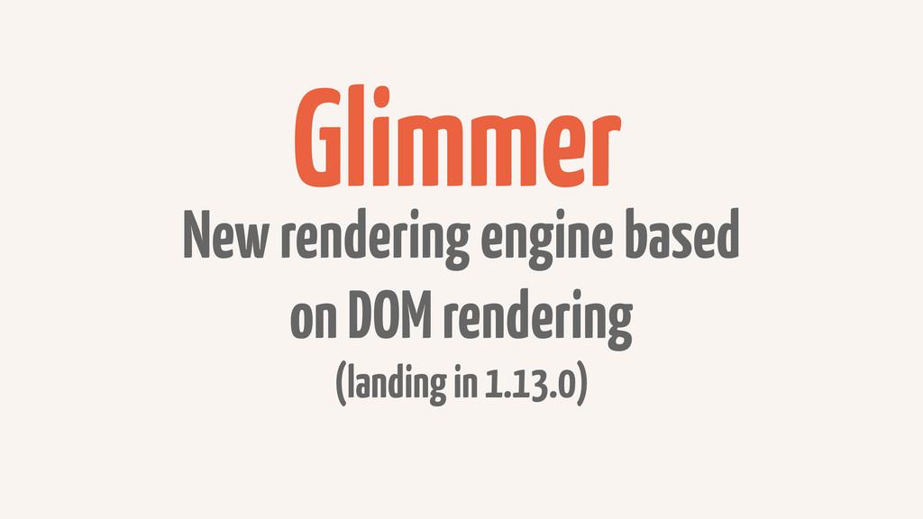Glimmer New rendering engine based on DOM rende...