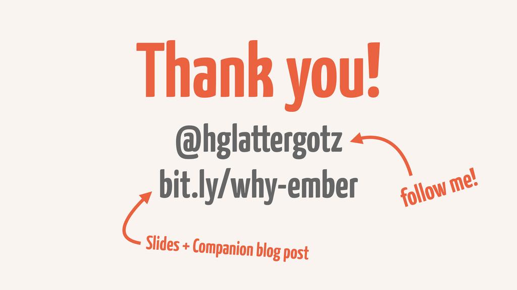Thank you! @hglattergotz bit.ly/why-ember follo...
