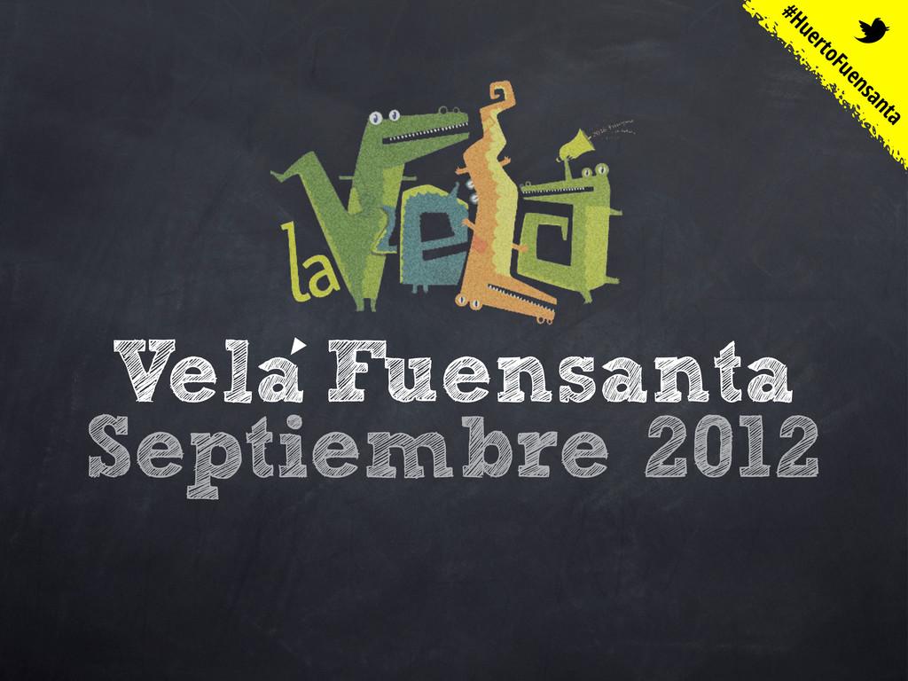 Vela Fuensanta Septiembre 2012 #HuertoFuensanta...