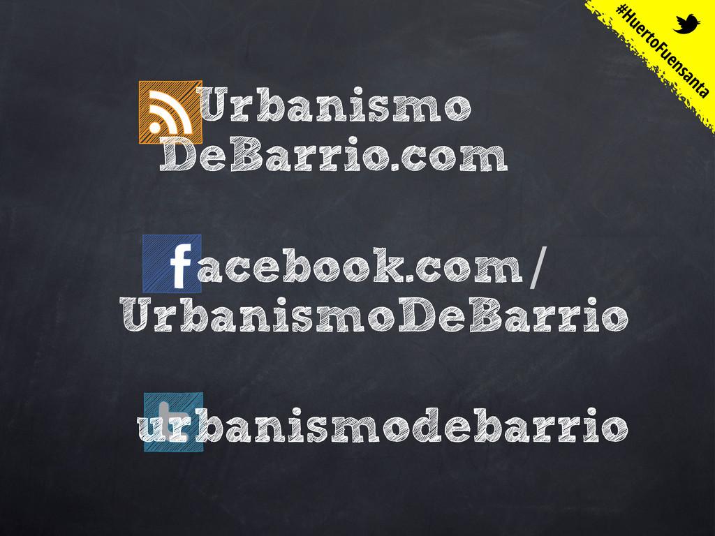 Urbanismo DeBarrio.com acebook.com/ UrbanismoDe...