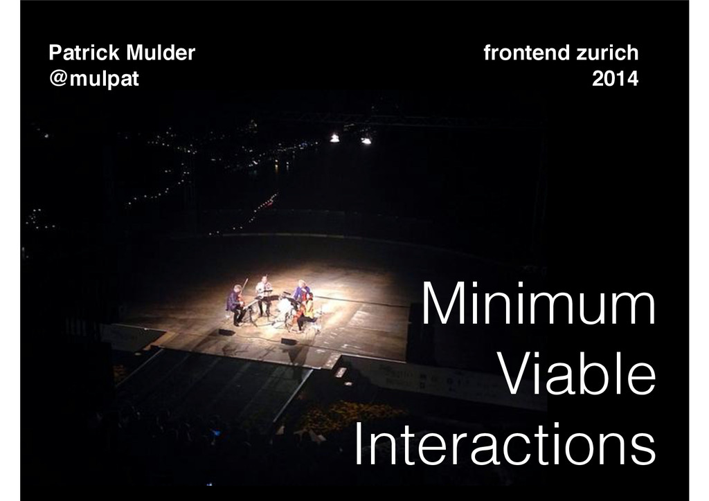 Patrick Mulder! @mulpat Minimum Viable Interact...