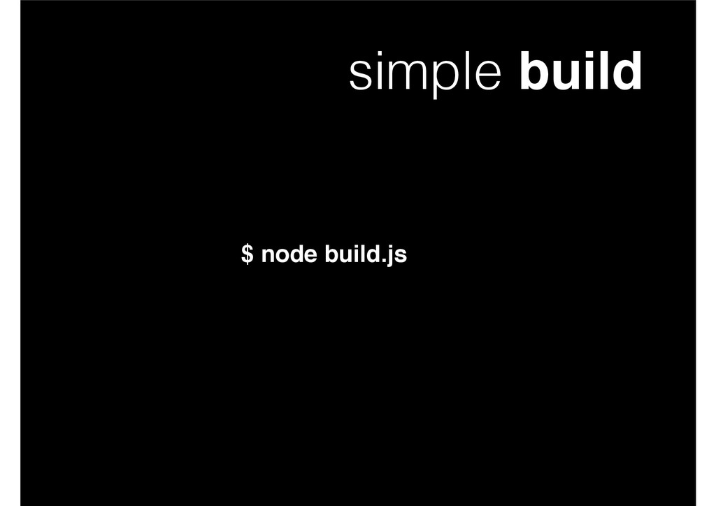 simple build $ node build.js