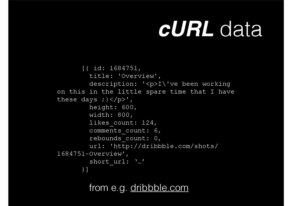 cURL data from e.g. dribbble.com [{ id: 1684751...