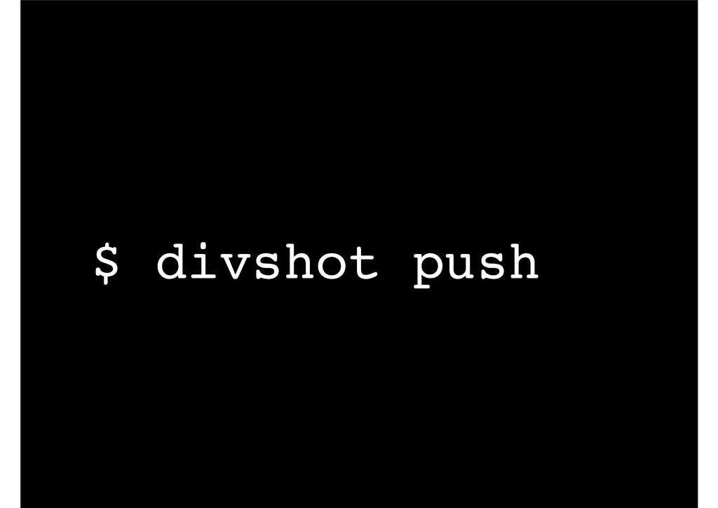 $ divshot push