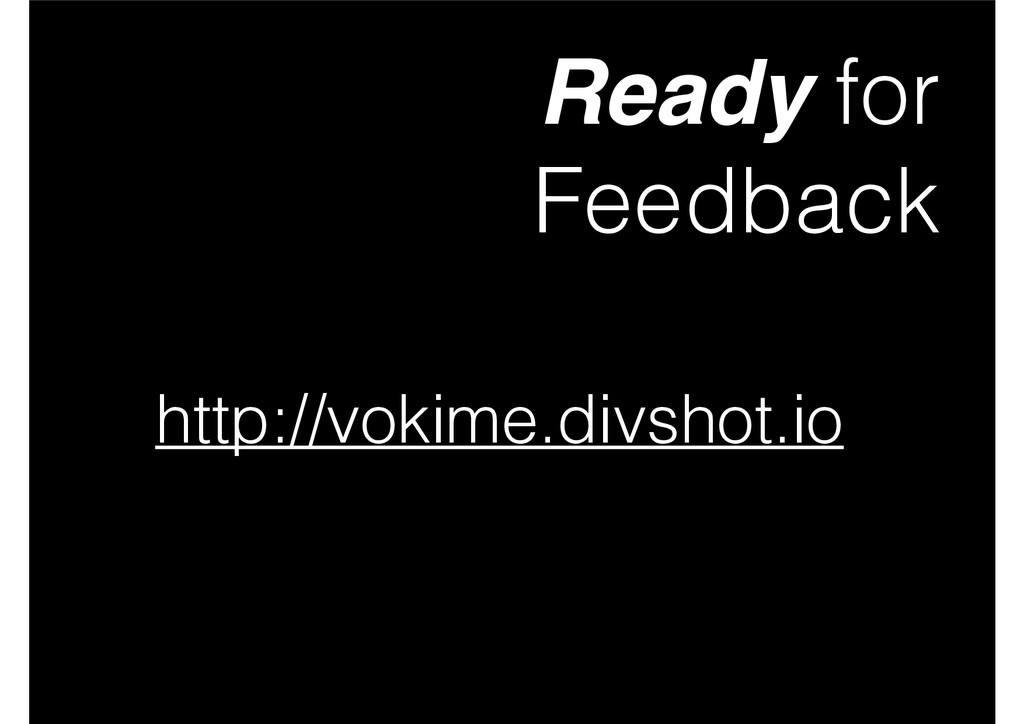 Ready for Feedback http://vokime.divshot.io