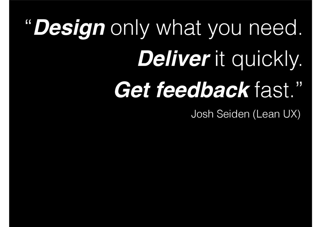 """""""Design only what you need. Deliver it quickly...."""