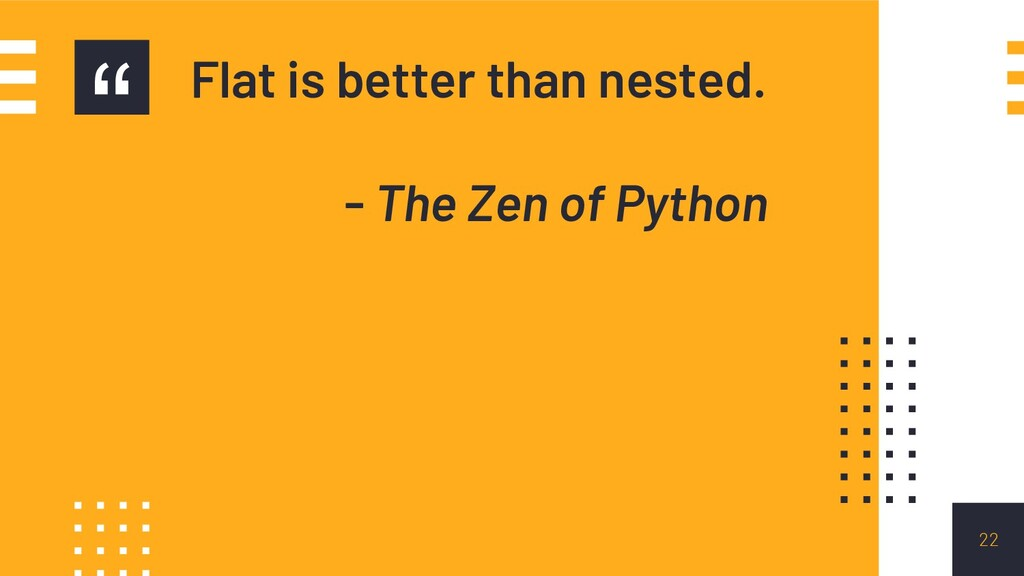 """"""" Flat is better than nested. - The Zen of Pyth..."""