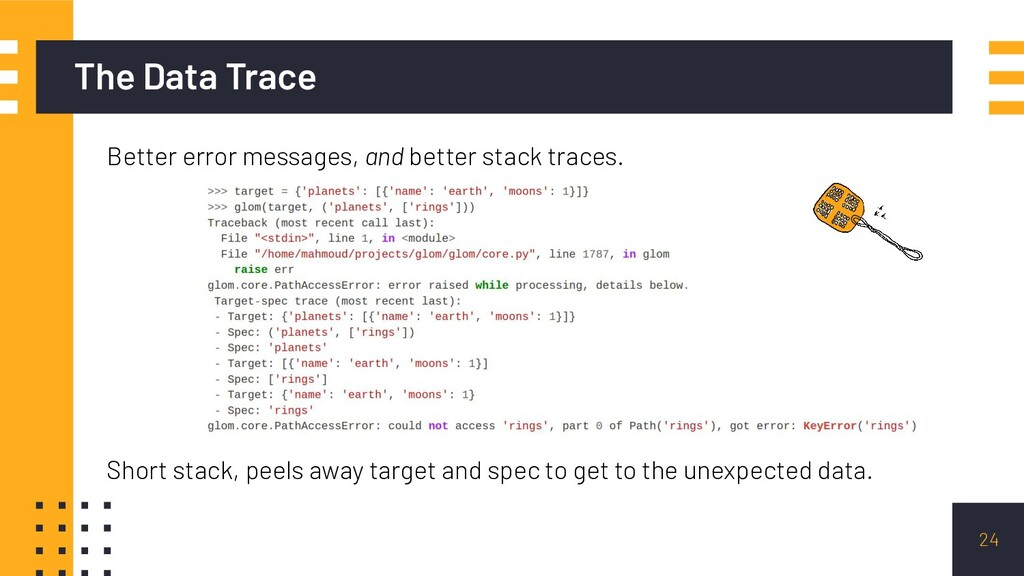 24 The Data Trace Better error messages, and be...