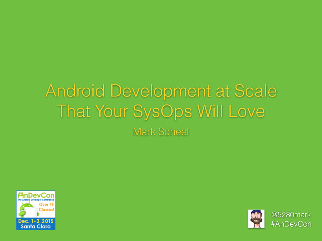 @5280mark #AnDevCon Android Development at Scal...