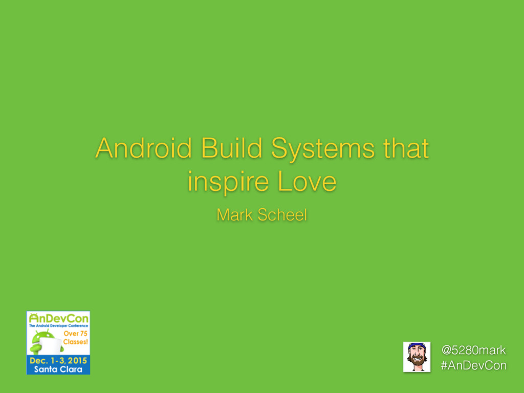 @5280mark #AnDevCon Android Build Systems that ...