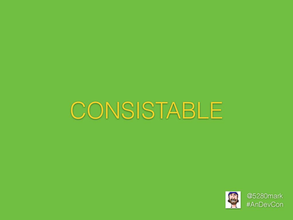 @5280mark #AnDevCon CONSISTABLE