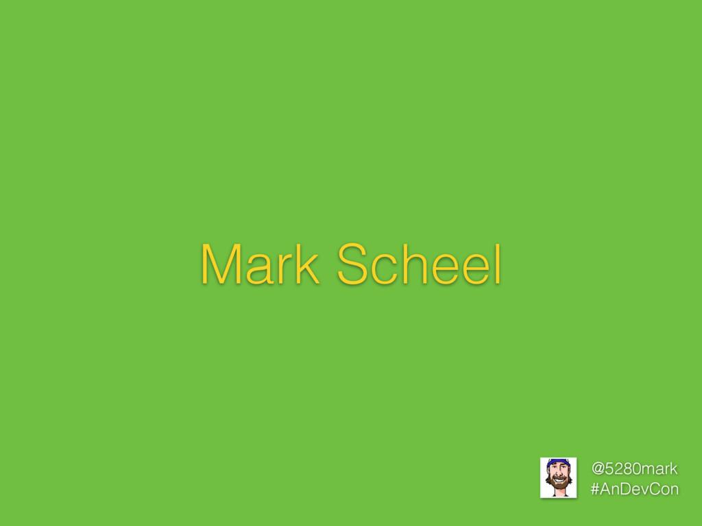 @5280mark #AnDevCon Mark Scheel
