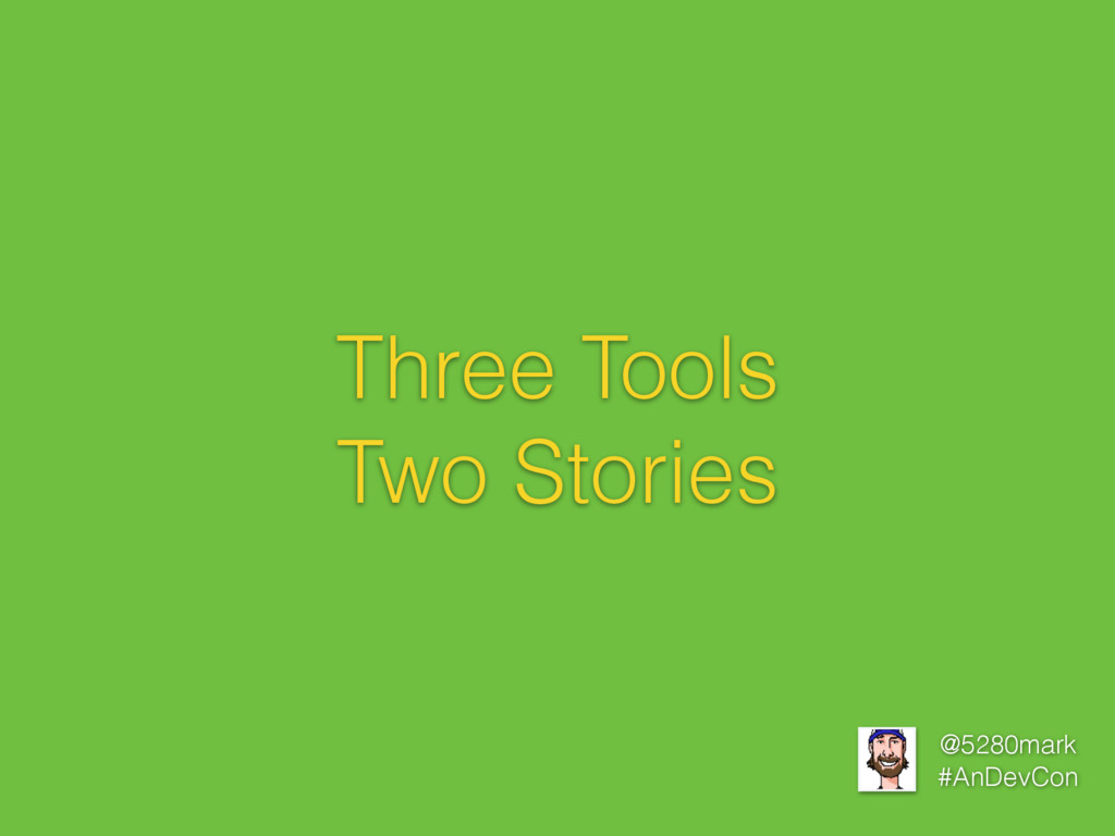 @5280mark #AnDevCon Three Tools Two Stories
