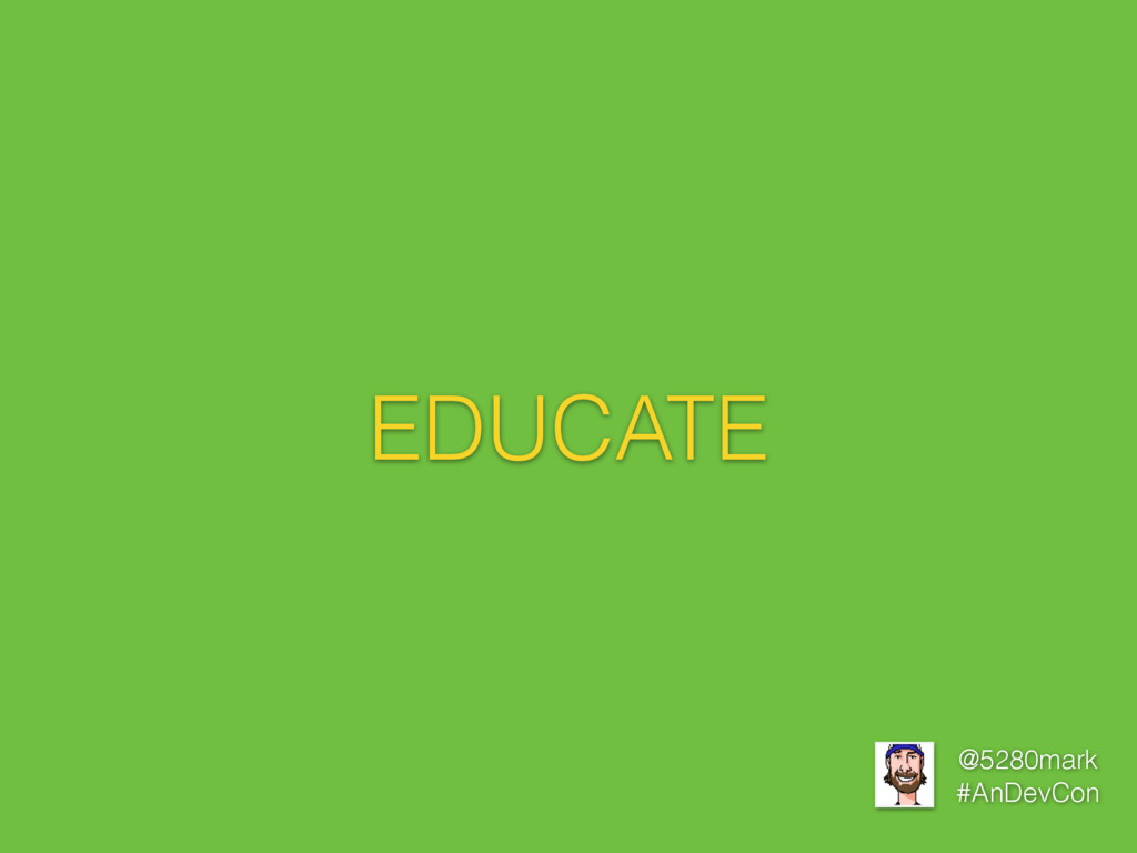 @5280mark #AnDevCon EDUCATE