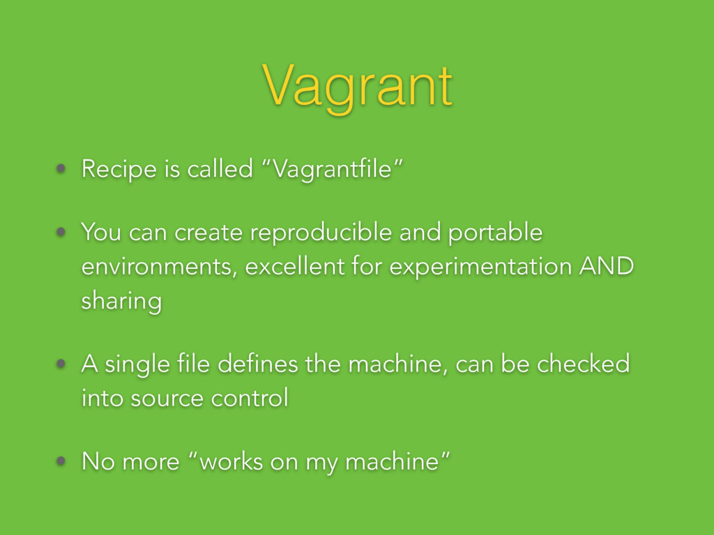 """Vagrant • Recipe is called """"Vagrantfile"""" • You ..."""
