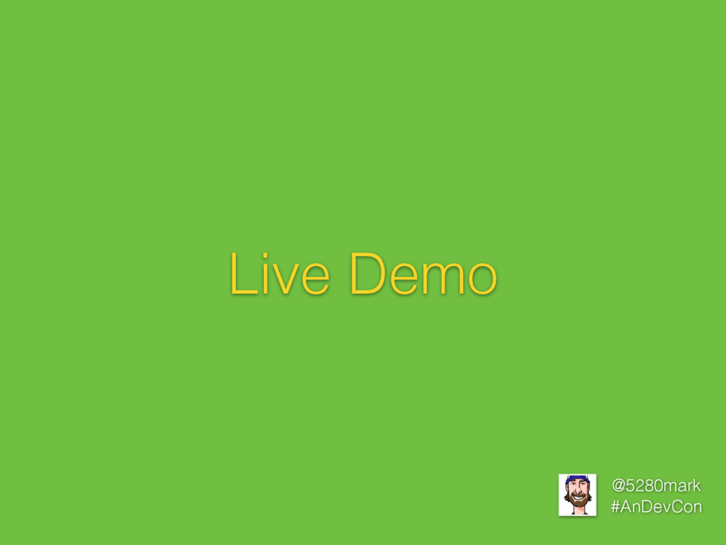 @5280mark #AnDevCon Live Demo