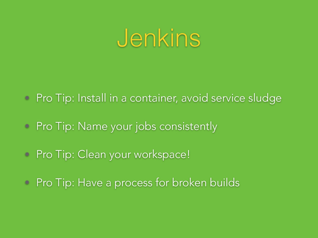 Jenkins • Pro Tip: Install in a container, avoi...