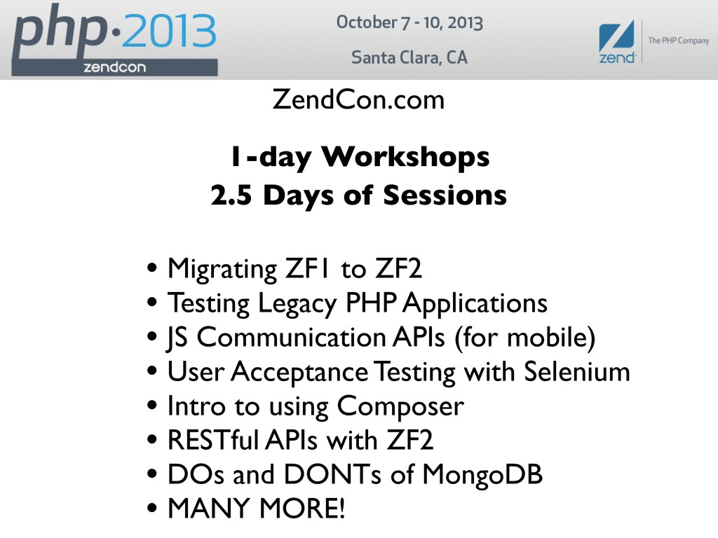 ZendCon.com 1-day Workshops 2.5 Days of Session...
