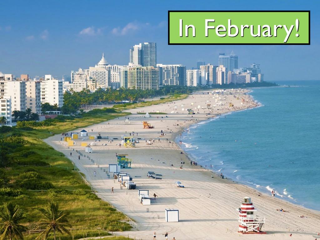In February!