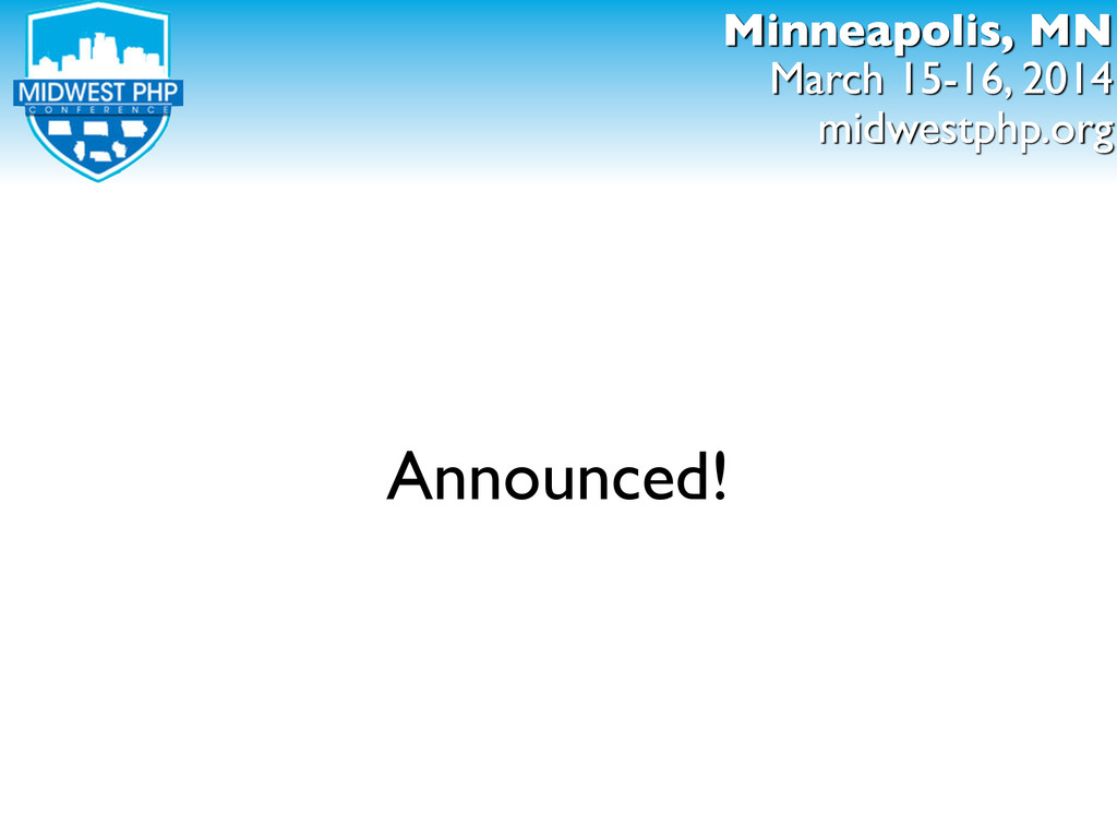 Minneapolis, MN March 15-16, 2014 midwestphp.or...