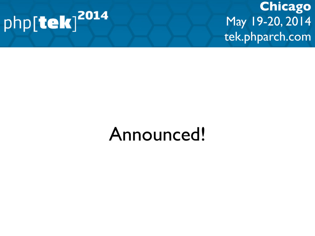 Chicago May 19-20, 2014 tek.phparch.com Announc...
