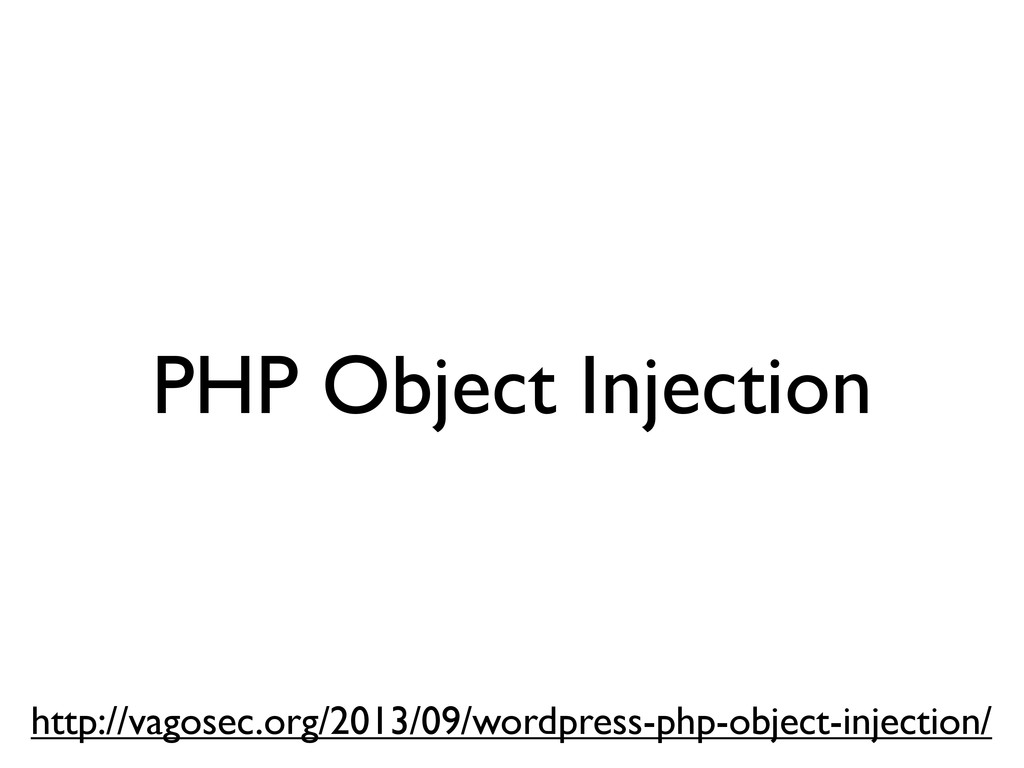 PHP Object Injection http://vagosec.org/2013/09...
