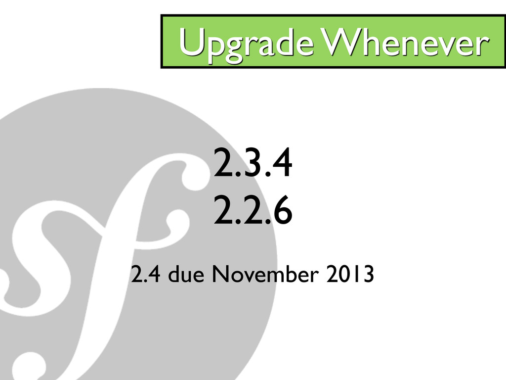 2.3.4 2.2.6 2.4 due November 2013 Upgrade Whene...