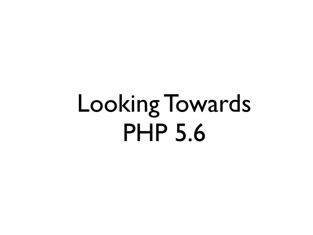 Looking Towards PHP 5.6