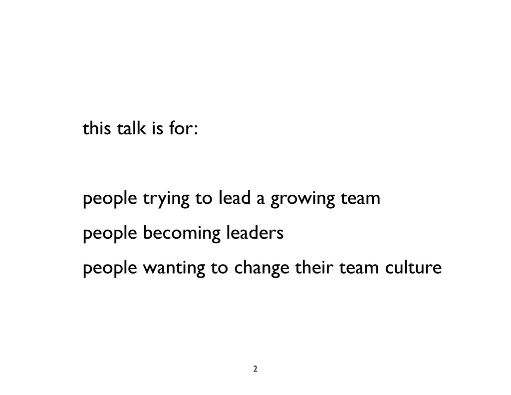 this talk is for: people trying to lead a growi...