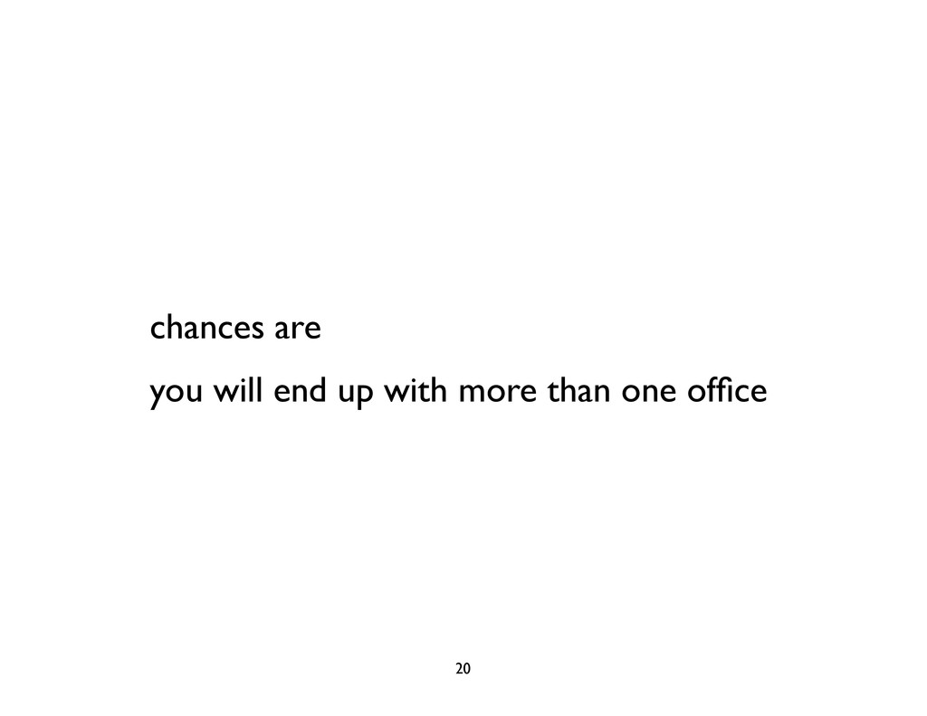 chances are you will end up with more than one ...