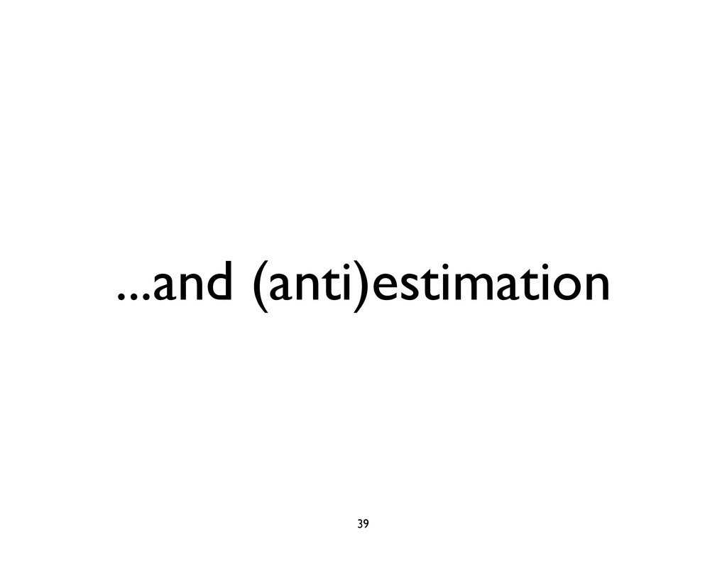 ...and (anti)estimation 39