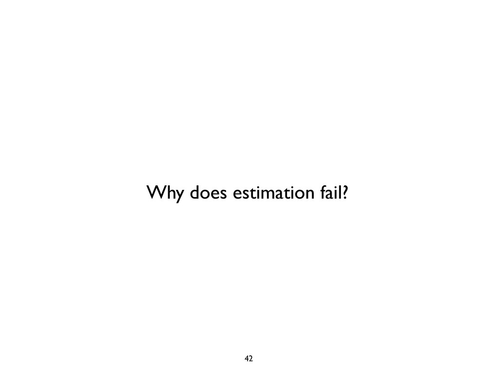Why does estimation fail? 42