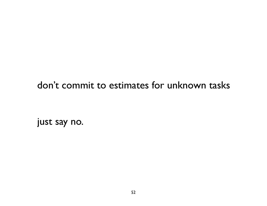 don't commit to estimates for unknown tasks jus...