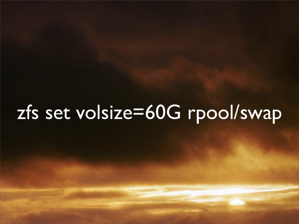 zfs set volsize=60G rpool/swap