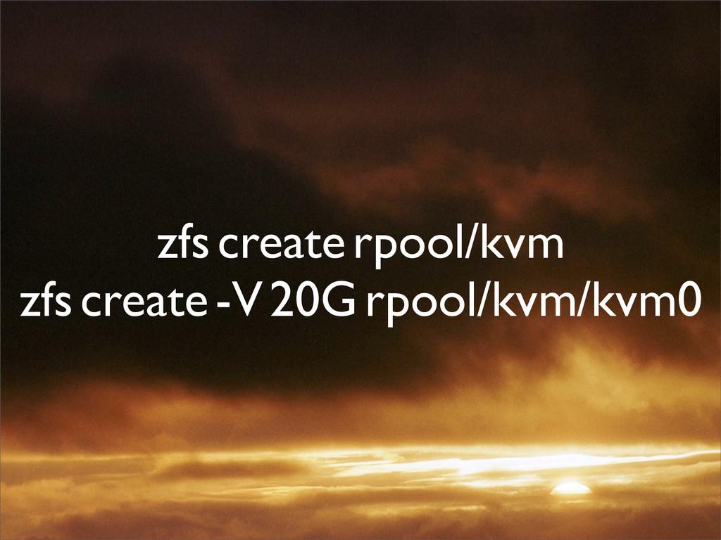zfs create rpool/kvm zfs create -V 20G rpool/kv...