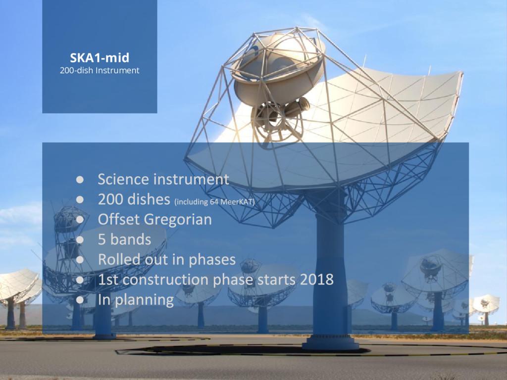 www.ska.ac.za SKA1-mid 200-dish Instrument ● ● ...