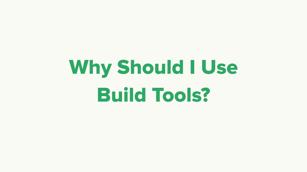 Why Should I Use Build Tools?