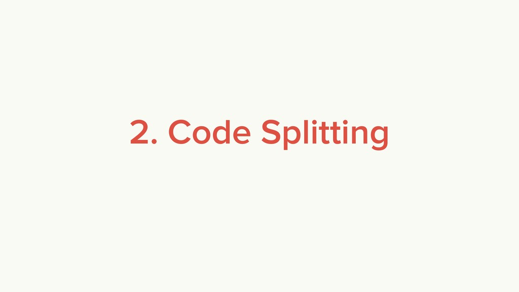 2. Code Splitting
