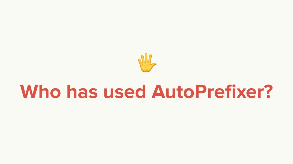 Who has used AutoPrefixer?