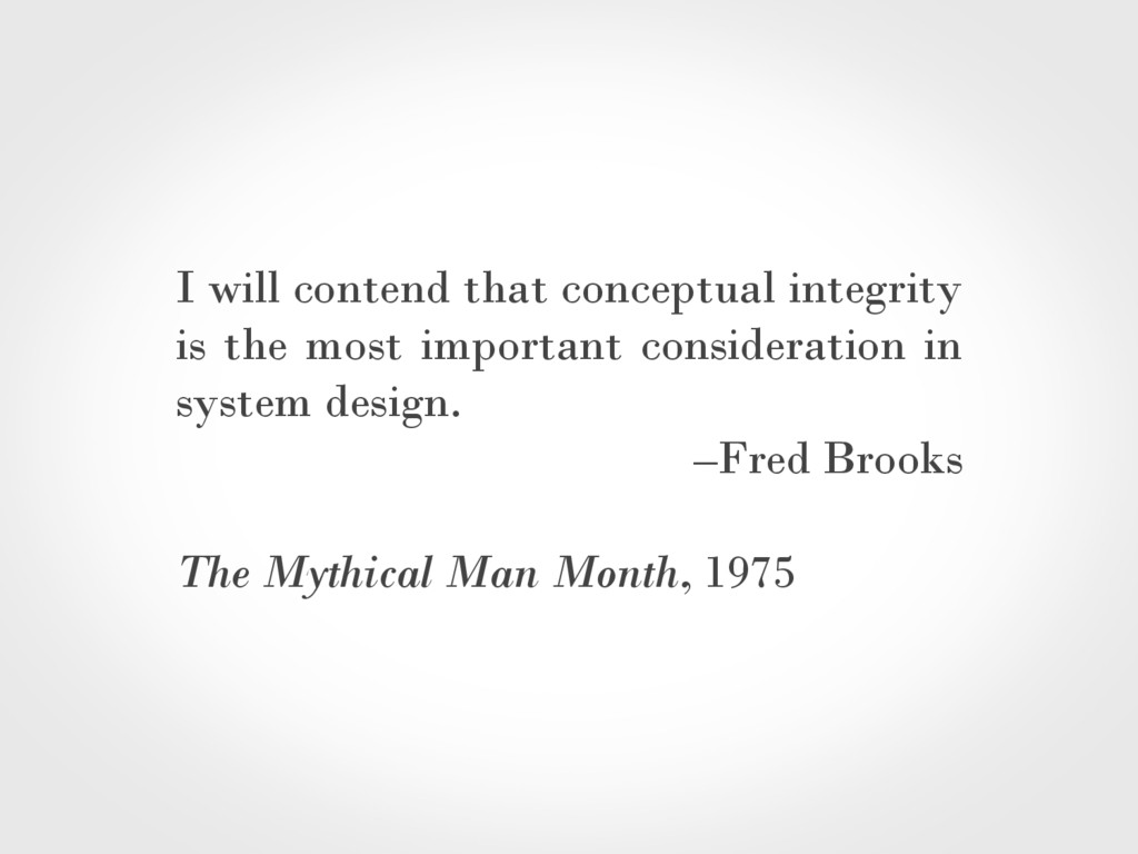 I will contend that conceptual integrity is the...