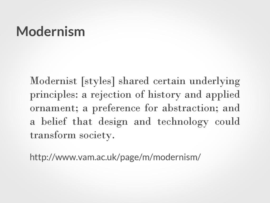Modernism Modernist [styles] shared certain und...