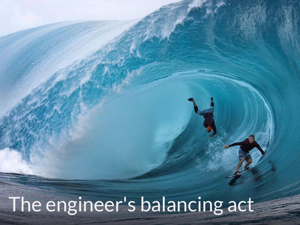 The engineer's balancing act