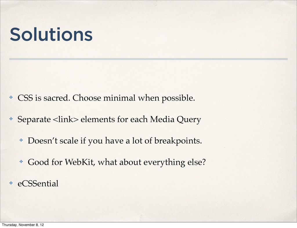Solutions ✤ CSS is sacred. Choose minimal when ...