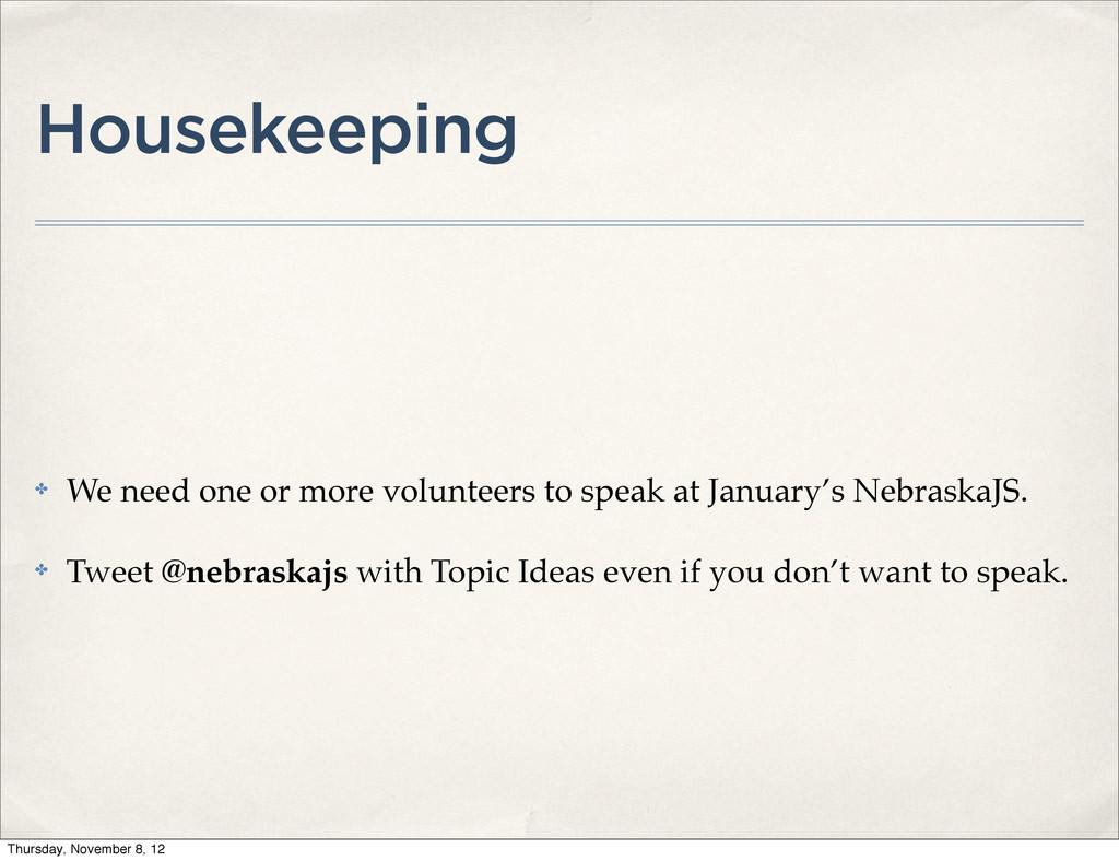 Housekeeping ✤ We need one or more volunteers t...