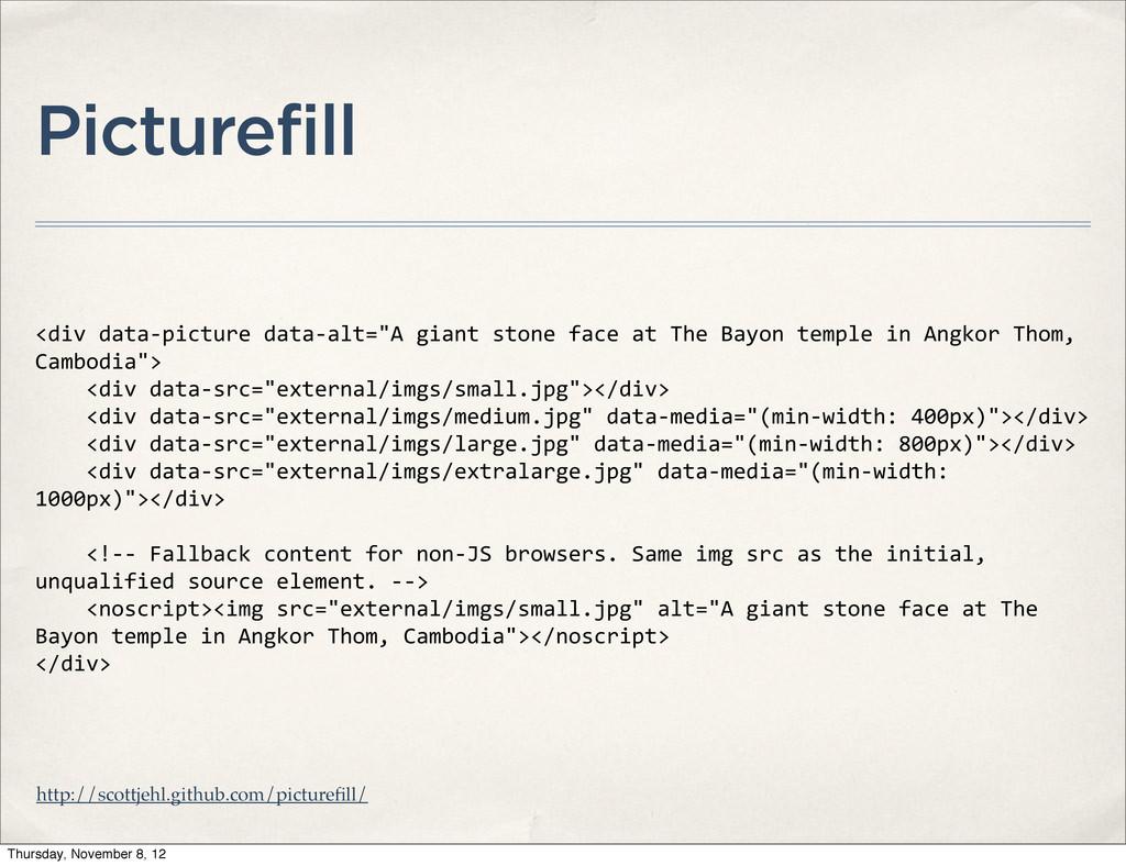 Picturefill <div data-‐picture data-‐al...