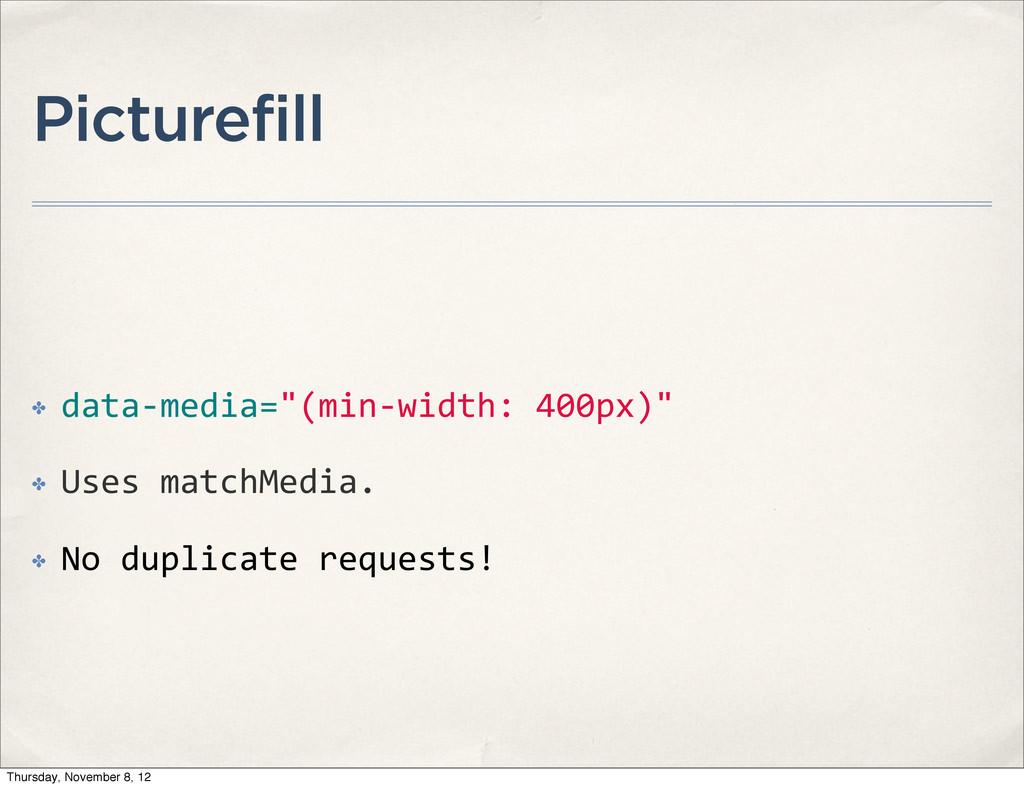 "Picturefill ✤ data-‐media=""(min-‐width: 40..."