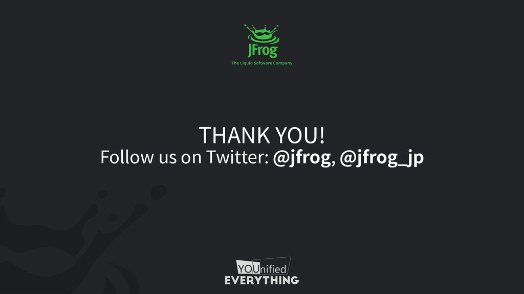 THANK YOU! Follow us on Twitter: @jfrog, @jfrog...